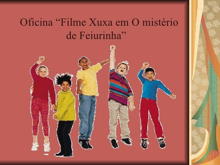 """Oficina """"Filme Xuxa em O mistério de Feiurinha"""""""