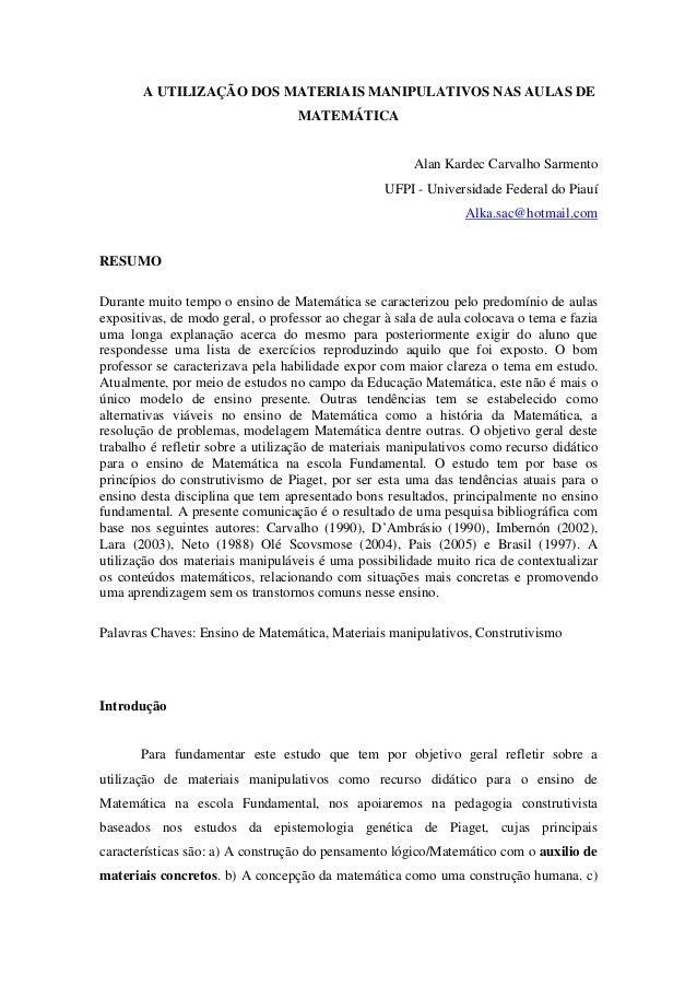 A UTILIZAÇÃO DOS MATERIAIS MANIPULATIVOS NAS AULAS DE MATEMÁTICA Alan Kardec Carvalho Sarmento UFPI - Universidade Federal...