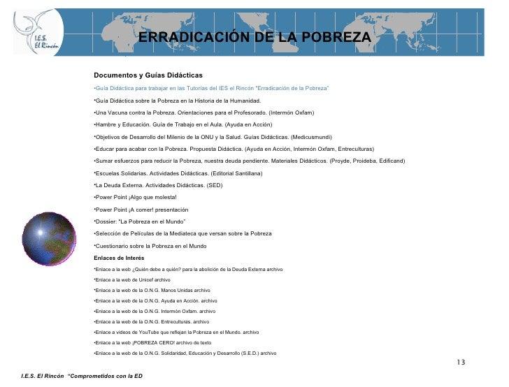 ERRADICACIÓN DE LA POBREZA <ul><li>Documentos y Guías Didácticas   </li></ul><ul><li>Guía Didáctica para trabajar en las T...