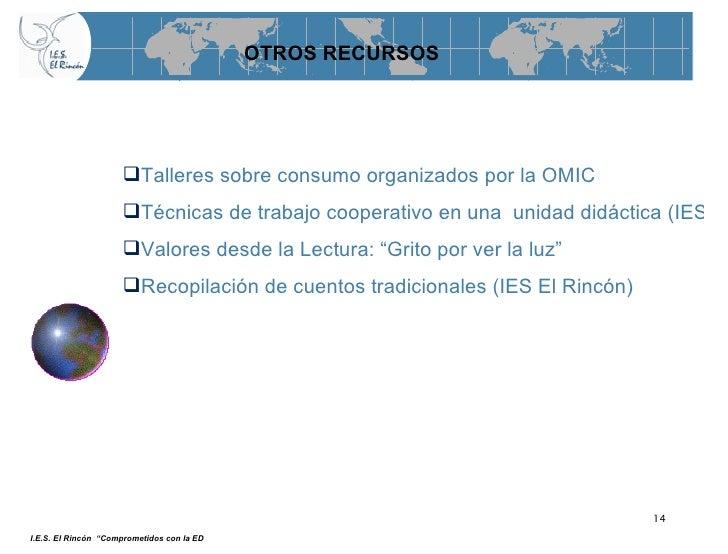 OTROS RECURSOS <ul><li>Talleres sobre consumo organizados por la OMIC </li></ul><ul><li>Técnicas de trabajo cooperativo en...