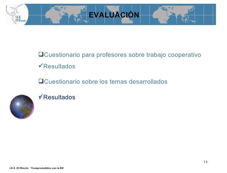 EVALUACIÓN <ul><li>Cuestionario para profesores sobre trabajo cooperativo </li></ul><ul><li>Resultados </li></ul><ul><li>...