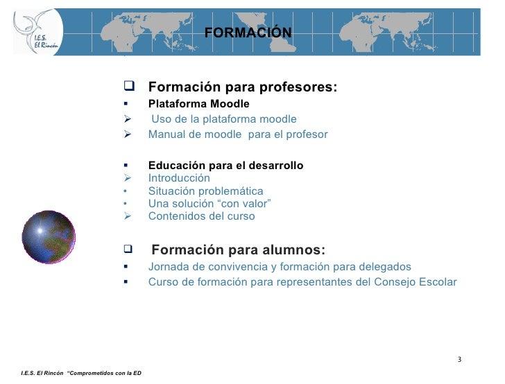 <ul><li>Formación para profesores: </li></ul><ul><li>Plataforma Moodle </li></ul><ul><li>Uso de la plataforma moodle </li>...