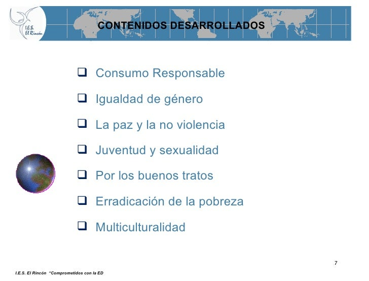 CONTENIDOS DESARROLLADOS <ul><li>Consumo Responsable </li></ul><ul><li>Igualdad de género </li></ul><ul><li>La paz y la no...