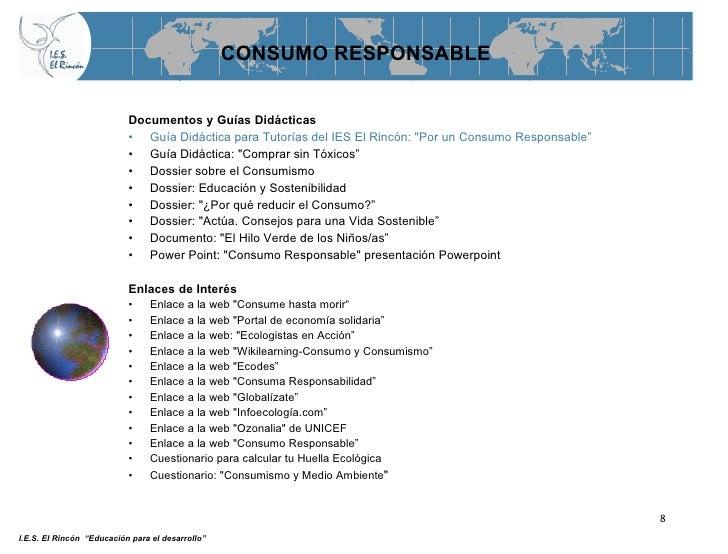 CONSUMO RESPONSABLE <ul><li>Documentos y Guías Didácticas   </li></ul><ul><li>Guía Didáctica para Tutorías del IES El Rinc...