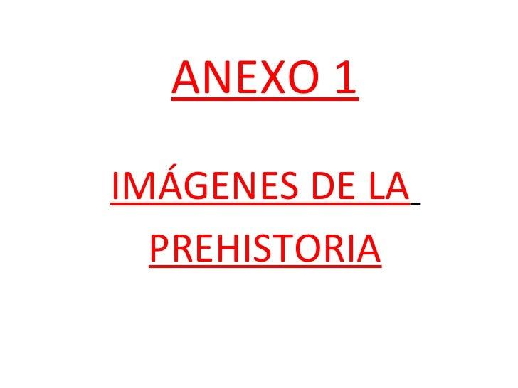 ANEXO 1IMÁGENES DE LA  PREHISTORIA