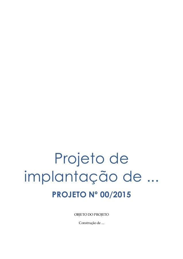 Projeto de implantação de ... PROJETO Nº 00/2015 OBJETO DO PROJETO Construção de ...
