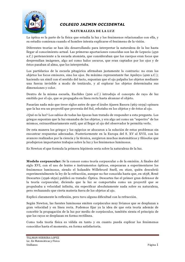 COLEGIO JAZMIN OCCIDENTAL                                    NATURALEZA DE LA LUZ La óptica es la parte de la física que e...