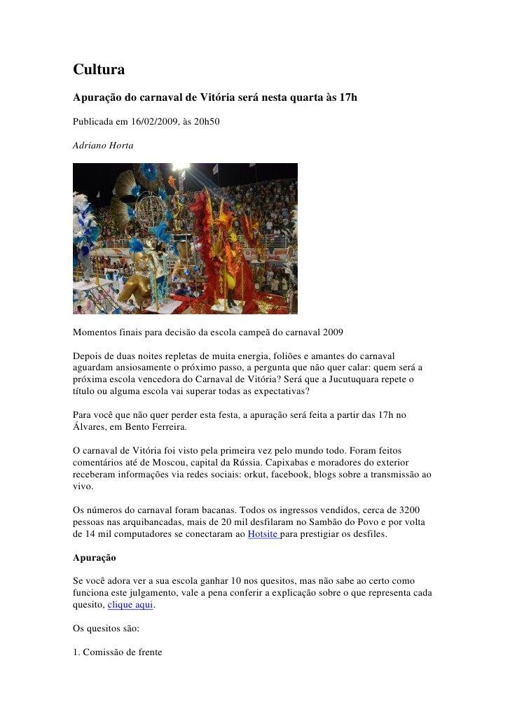 Cultura Apuração do carnaval de Vitória será nesta quarta às 17h  Publicada em 16/02/2009, às 20h50  Adriano Horta     Mom...