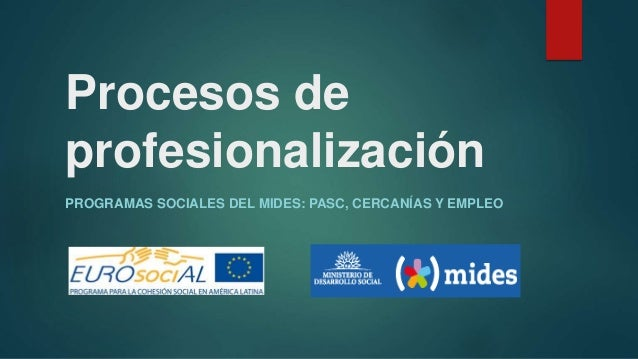 Procesos de profesionalización PROGRAMAS SOCIALES DEL MIDES: PASC, CERCANÍAS Y EMPLEO