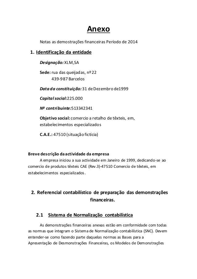Anexo Notas as demostrações financeiras Período de 2014 1. Identificação da entidade Designação: XLM,SA Sede: rua das quei...
