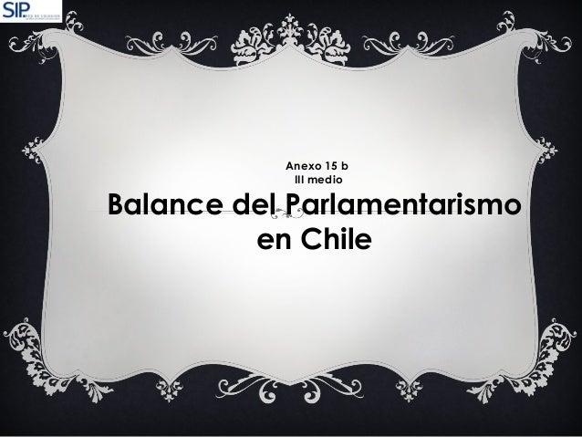 Anexo 15 b III medio Balance del Parlamentarismo en Chile