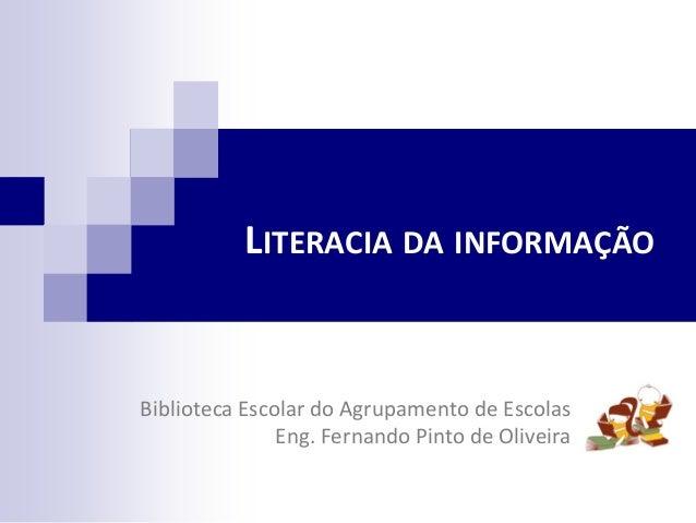 LITERACIA DA INFORMAÇÃO Biblioteca Escolar do Agrupamento de Escolas Eng. Fernando Pinto de Oliveira