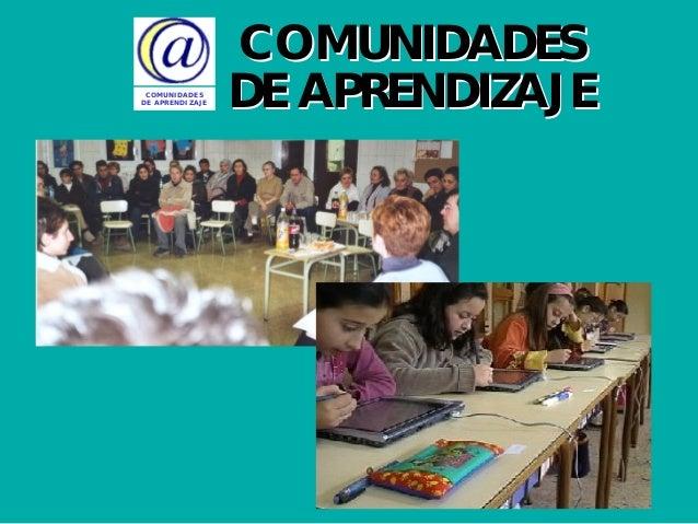 COMUNIDADES DE APRENDIZAJE COMUNIDADESCOMUNIDADES DE APRENDIZAJEDE APRENDIZAJE