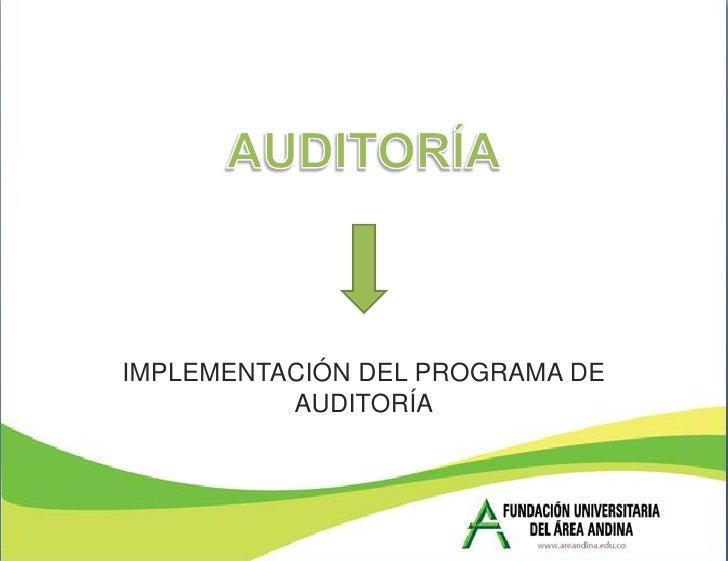 IMPLEMENTACIÓN DEL PROGRAMA DE          AUDITORÍA