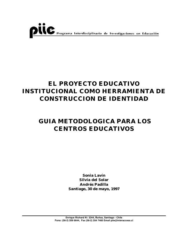 EL PROYECTO EDUCATIVOINSTITUCIONAL COMO HERRAMIENTA DE    CONSTRUCCION DE IDENTIDAD   GUIA METODOLOGICA PARA LOS      CENT...