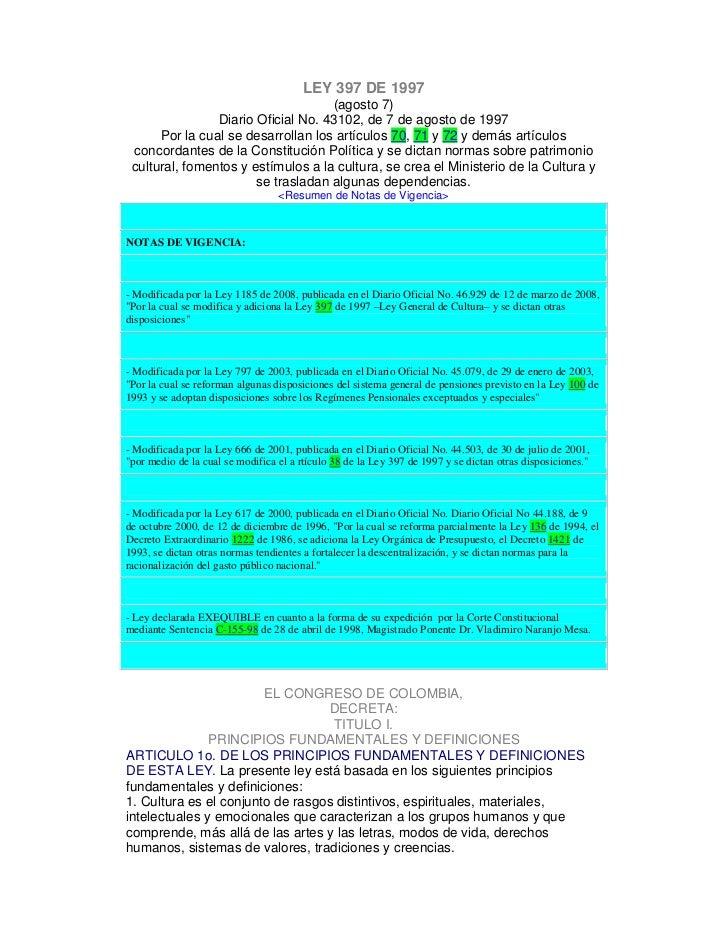 LEY 397 DE 1997                                    (agosto 7)                Diario Oficial No. 43102, de 7 de agosto de 1...