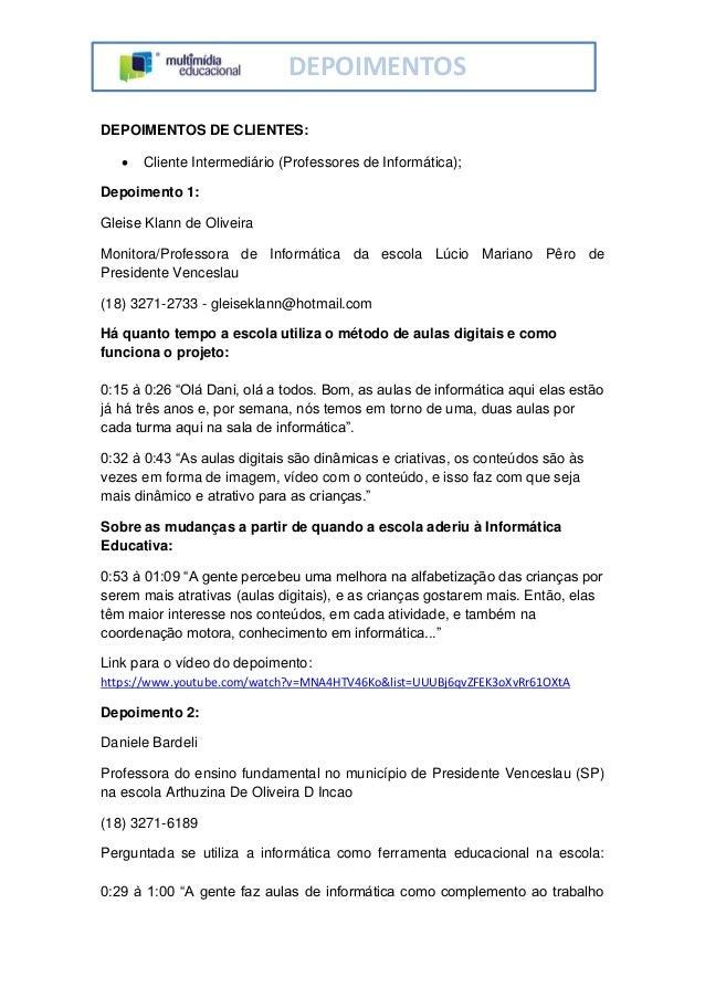 DEPOIMENTOS DEPOIMENTOS DE CLIENTES:  Cliente Intermediário (Professores de Informática); Depoimento 1: Gleise Klann de O...