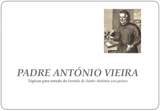 PADRE ANTÓNIO VIEIRA Tópicos para estudo do Sermão de Santo António aos peixes  5