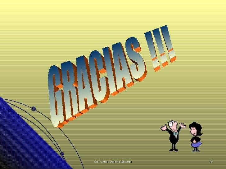 GRACIAS !!! Lic. Carlos Alberto Estrada