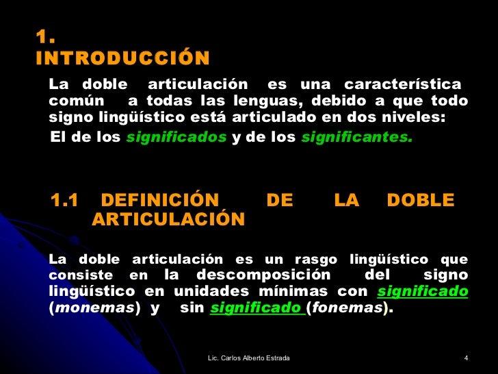 1. INTRODUCCIÓN <ul><li>La  doble  articulación  es  una  característica  común  a todas las lenguas, debido a que todo si...
