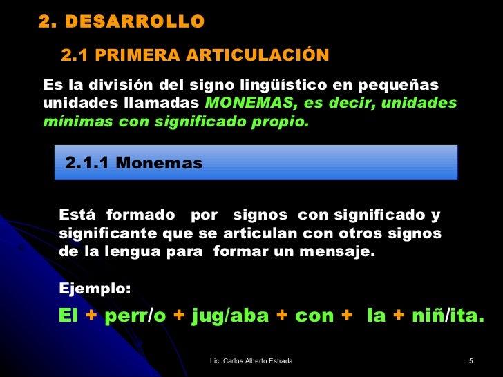 2.1 PRIMERA ARTICULACIÓN Está  formado  por  signos  con significado y  significante que se articulan con otros signos  de...