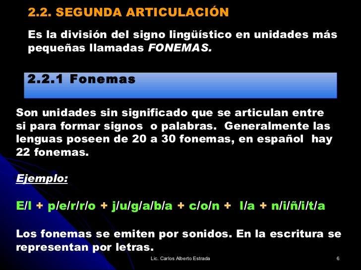 2.2. SEGUNDA ARTICULACIÓN Son unidades sin significado que se articulan entre si para formar signos  o palabras.  Generalm...