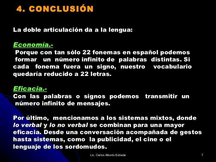 4. CONCLUSIÓN La doble articulación da a la lengua:  Economía.- Porque con tan sólo 22 fonemas en español podemos  formar ...