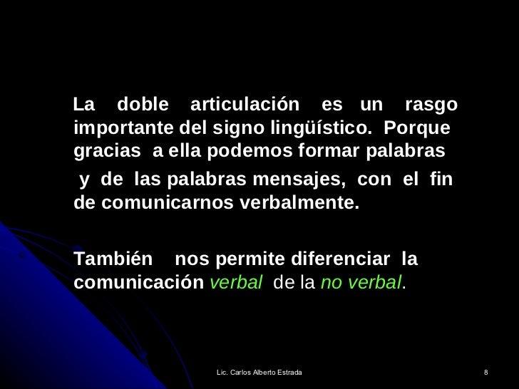 <ul><ul><li>La  doble  articulación  es  un  rasgo importante del signo lingüístico.  Porque gracias  a ella podemos forma...