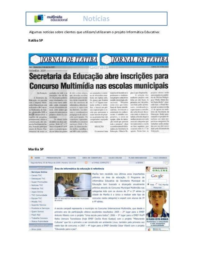 Notícias Algumas notícias sobre clientes que utilizam/utilizaram o projeto Informática Educativa: Itatiba SP Marília SP