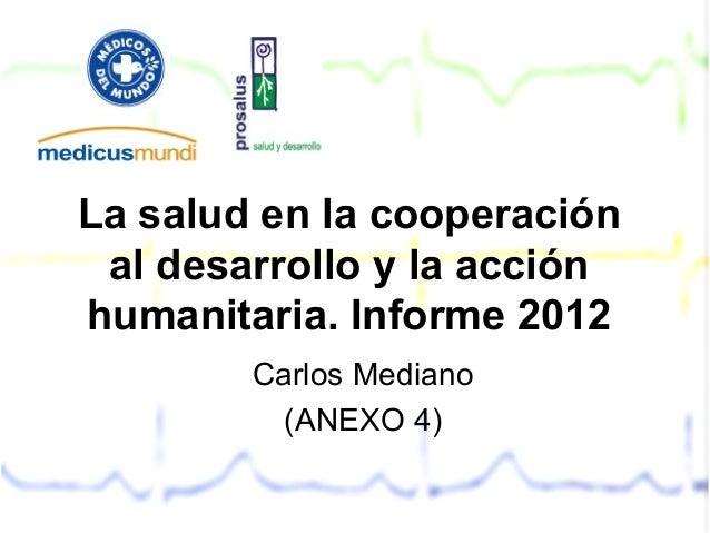 La salud en la cooperación al desarrollo y la acciónhumanitaria. Informe 2012        Carlos Mediano          (ANEXO 4)
