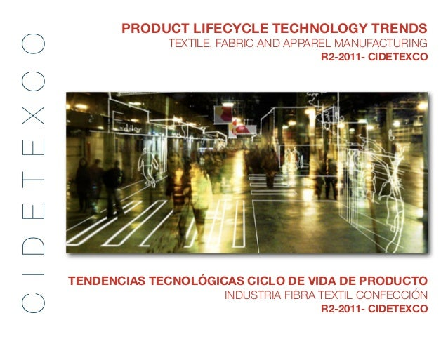 PRODUCT LIFECYCLE TECHNOLOGY TRENDSC I D E T E X C O                  TEXTILE, FABRIC AND APPAREL MANUFACTURING           ...