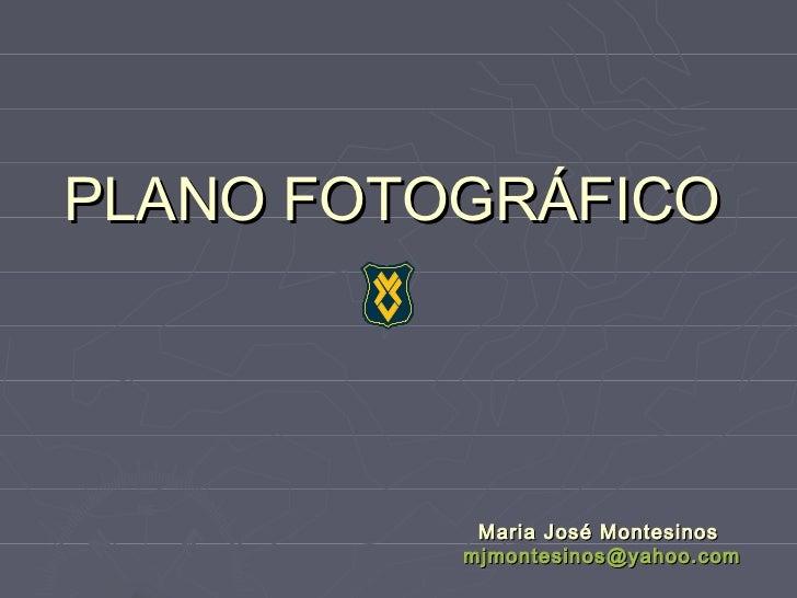 PLANO FOTOGRÁFICO           Maria José Montesinos          mjmontesinos@yahoo.com