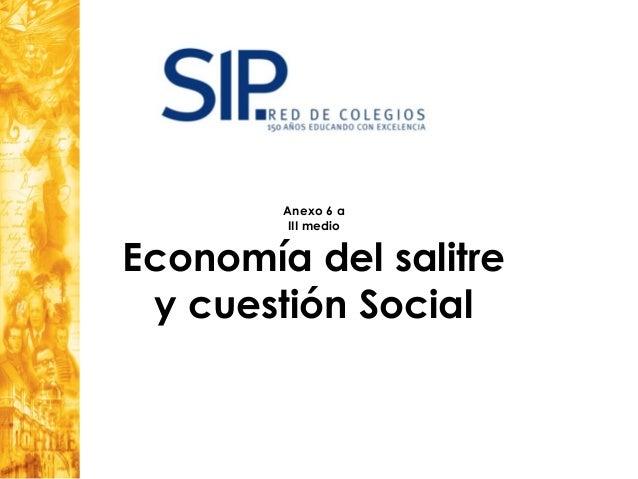 Anexo 6 a III medio Economía del salitre y cuestión Social