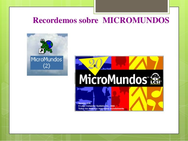 Recordemos sobre MICROMUNDOS