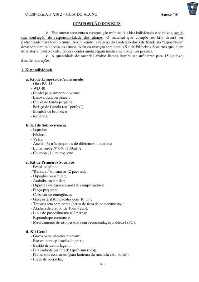 """C-ESP-ComAnf /2012 – GUIA DO ALUNO  Anexo """"A""""  COMPOSIÇÃO DOS KITS  Este anexo apresenta a composição mínima dos kits ind..."""
