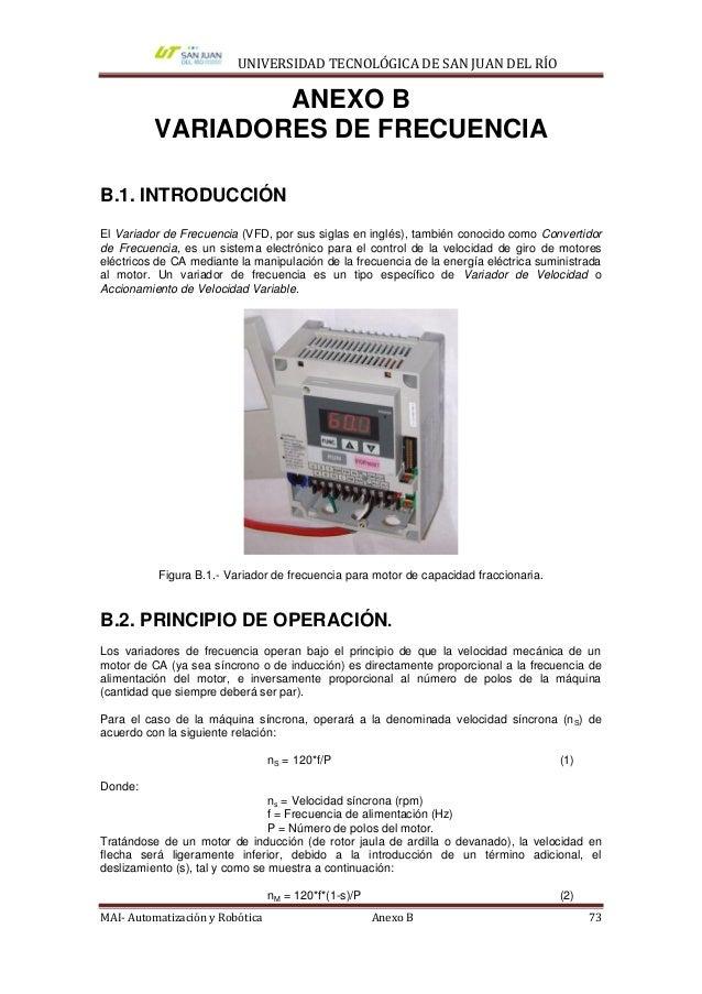 UNIVERSIDAD TECNOLÓGICA DE SAN JUAN DEL RÍO                  ANEXO B          VARIADORES DE FRECUENCIAB.1. INTRODUCCIÓNEl ...
