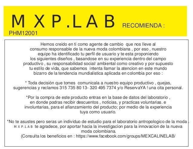 MXP.LABRECOMIENDA :Hemos creido en ti como agente de cambio que nos lleve alconsumo responsable de la nueva moda colombian...