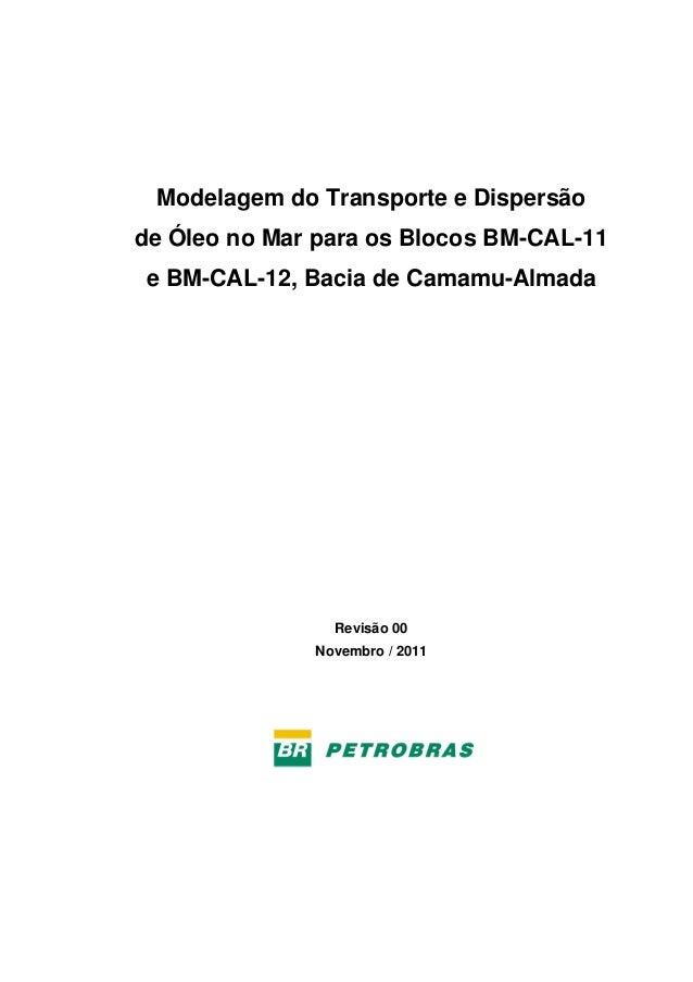 Modelagem do Transporte e Dispersão de Óleo no Mar para os Blocos BM-CAL-11 e BM-CAL-12, Bacia de Camamu-Almada  Revisão 0...
