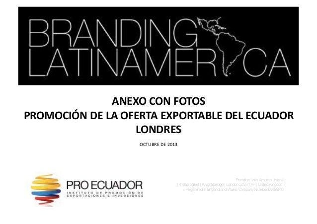 ANEXO&CON&FOTOS& PROMOCIÓN&DE&LA&OFERTA&EXPORTABLE&DEL&ECUADOR& LONDRES& OCTUBRE(DE(2013(  Branding Latin America Limited ...