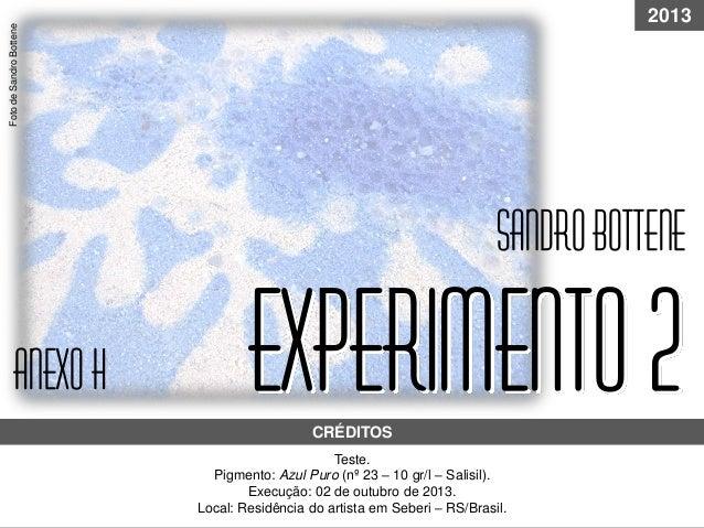 Experimento2Teste. Pigmento: Azul Puro (nº 23 – 10 gr/l – Salisil). Execução: 02 de outubro de 2013. Local: Residência do ...