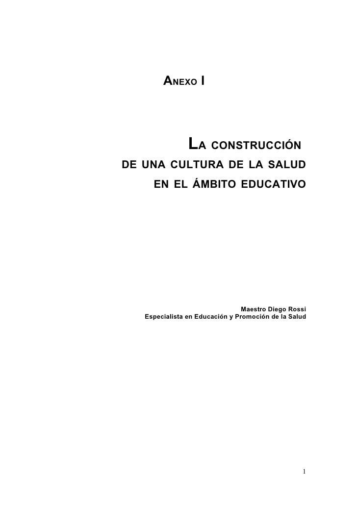 ANEXO I                    LA CONSTRUCCIÓN DE UNA CULTURA DE LA SALUD      EN EL ÁMBITO EDUCATIVO                         ...