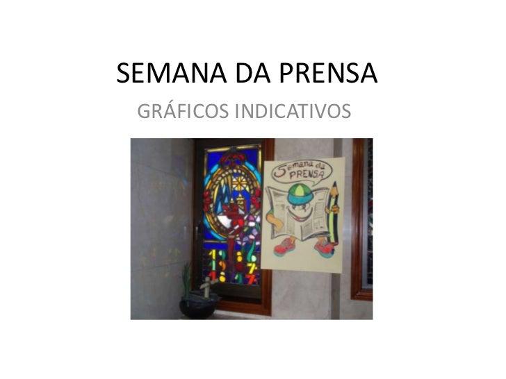 SEMANA DA PRENSA<br />GRÁFICOS INDICATIVOS<br />