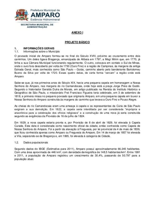 ANEXO I PROJETO BÁSICO 1. INFORMAÇÕES GERAIS 1.1. Informações sobre o Município O povoado inicial de Amparo formou-se no f...