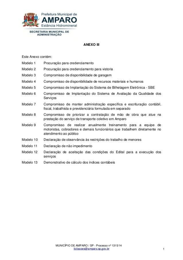 MUNICÍPIO DE AMPARO / SP - Processo nº 1315/14  licitacoes@amparo.sp.gov.br  1  ANEXO III Este Anexo contém: Modelo 1 Proc...