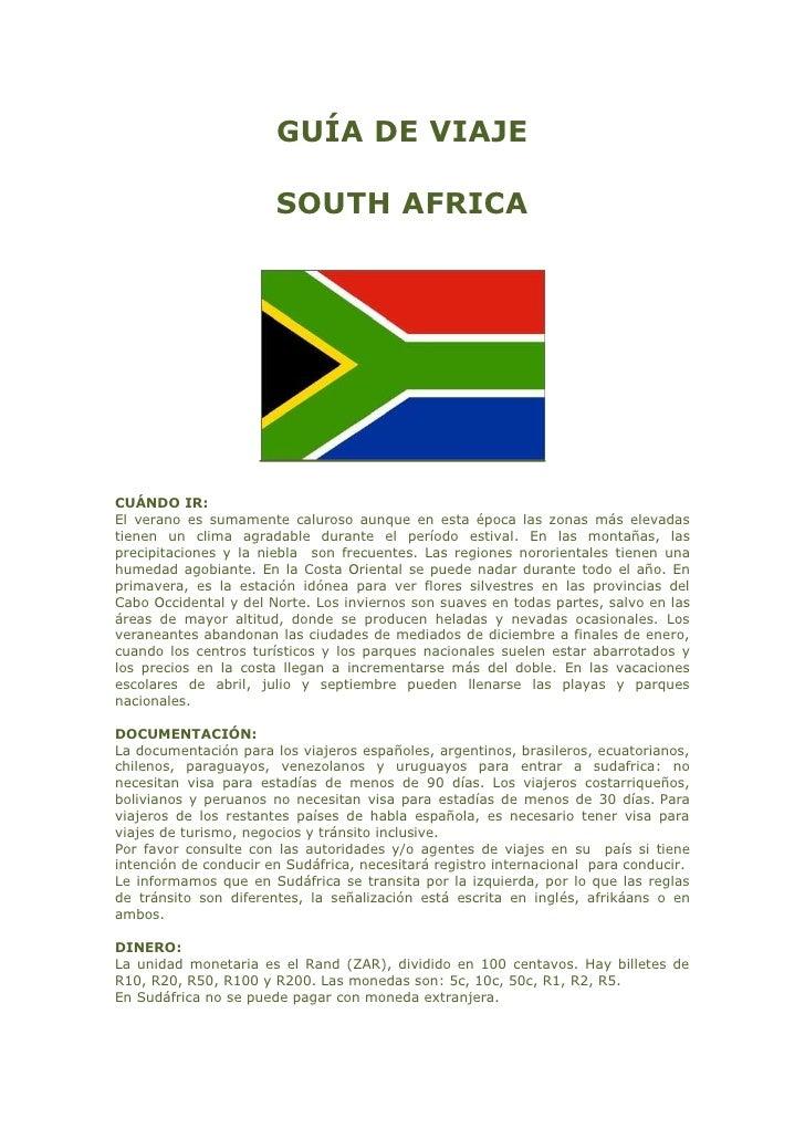 GUÍA DE VIAJE<br />SOUTH AFRICA<br />CUÁNDO IR: <br />El verano es sumamente caluroso aunque en esta época las zonas más e...