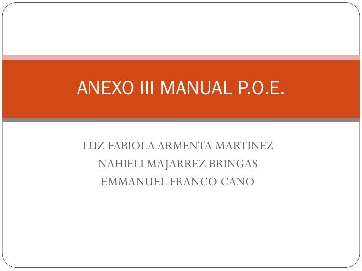 LUZ FABIOLA ARMENTA MARTINEZ NAHIELI MAJARREZ BRINGAS EMMANUEL FRANCO CANO ANEXO III MANUAL P.O.E.
