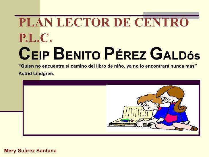 """PLAN LECTOR DE CENTRO P.L.C. C EIP B ENITO P ÉREZ G ALDós """"Quien no encuentre el camino del libro de niño, ya no lo encont..."""