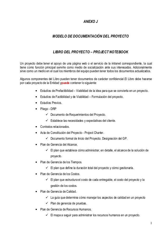 1 ANEXO J MODELO DE DOCUMENTACIÓN DEL PROYECTO LIBRO DEL PROYECTO – PROJECT NOTEBOOK Un proyecto debe tener el apoyo de un...