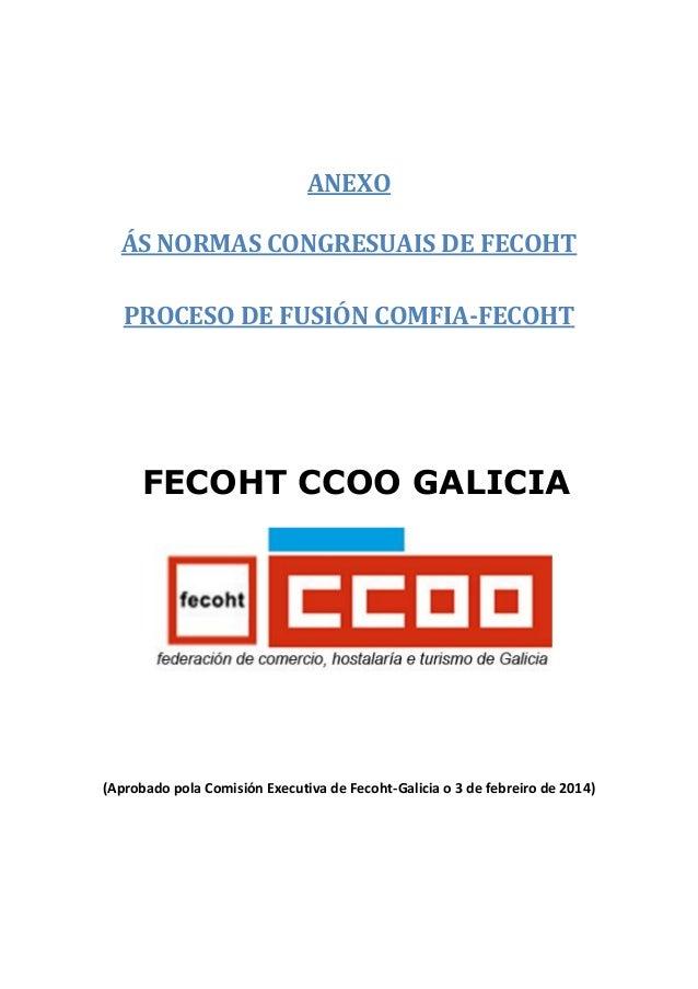 ANEXO ÁS NORMAS CONGRESUAIS DE FECOHT PROCESO DE FUSIÓN COMFIA-FECOHT  FECOHT CCOO GALICIA  (Aprobado pola Comisión Execut...
