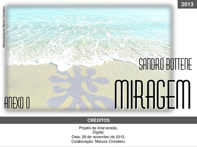MIRAGEMProjeto de Intervenção. Digital. Data: 28 de novembro de 2013. Colaboração: Marcos Cichelero. Sandrobottene CRÉDITO...